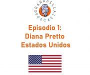 Episodio 01: Diana Pretto – Estados Unidos