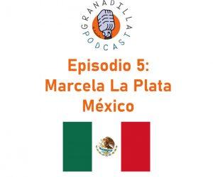 Episodio 05: Marcela La Plata – México